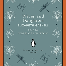 Sesli kitap Wives and Daughters  - yazar Elizabeth Gaskell   - seslendiren Penelope Wilton