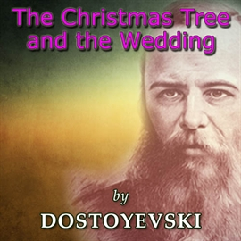 Sesli kitap The Christmas Tree and the Wedding  - yazar Fyodor Mihayloviç Dostoyevski   - seslendiren Rosalie Kerr