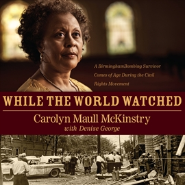 Sesli kitap While the World Watched  - yazar Felicia Bullock   - seslendiren Carolyn Maull McKinstry