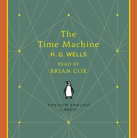 Sesli kitap The Time Machine  - yazar H. G. Wells   - seslendiren Brian Cox