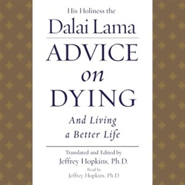 Sesli kitap Advice On Dying  - yazar His Holiness the Dalai Lama   - seslendiren Jeffrey, Ph.D. Hopkins