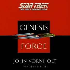 Sesli kitap STAR TREK: THE NEXT GENERATION: THE GENESIS FORCE  - yazar John Vornholt   - seslendiren Tim Russ