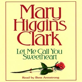 Sesli kitap Let Me Call You Sweetheart (abridged)  - yazar Mary Higgins Clark   - seslendiren Bess Armstrong