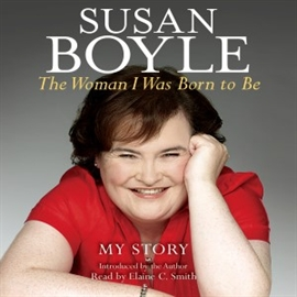Sesli kitap The Woman I Was Born to Be  - yazar Susan Boyle   - seslendiren Elaine C. Smith