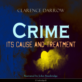 Sesli kitap Crime: Its Cause and Treatment  - yazar Clarence Darrow   - seslendiren John Stanbridge