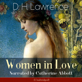 Sesli kitap Women in Love  - yazar D. H. Lawrence   - seslendiren Catherine Abbott