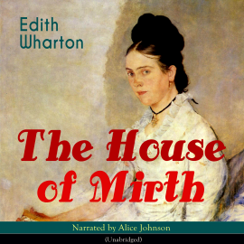 Sesli kitap The House of Mirth  - yazar Edith Wharton   - seslendiren Alice Johnson
