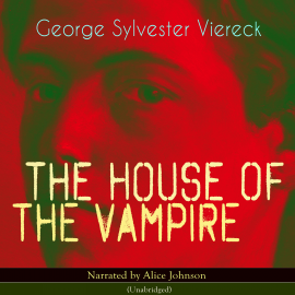 Sesli kitap The House of the Vampire  - yazar George Sylvester Viereck   - seslendiren Alice Johnson