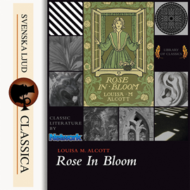 Sesli kitap Rose in Bloom  - yazar Louisa May Alcott   - seslendiren Maria Therese