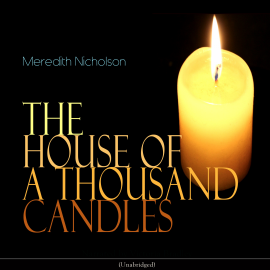 Sesli kitap The House of a Thousand Candles  - yazar Meredith Nicholson   - seslendiren Victoria Bradley