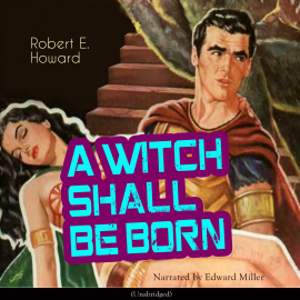 Sesli kitap A Witch Shall Be Born  - yazar Robert E. Howard   - seslendiren Edward Miller