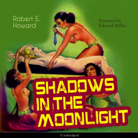 Sesli kitap Shadows in the Moonlight  - yazar Robert E. Howard   - seslendiren Edward Miller