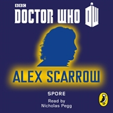 Audiobook Doctor Who: Spore  - author Alex Scarrow   - read by Pegg Nicholas