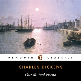 Audiobook Our Mutual Friend  - author Charles Dickens   - read by Adrian Poole
