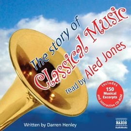 Audiobook The Story of Classical Music  - author Darren Henley   - read by Aled Jones