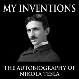 Audiobook My Inventions: The Autobiography of Nikola Tesla  - author Nikola Tesla   - read by Jason McCoy