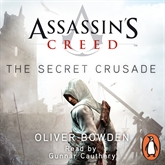 Audiobook Assassin's Creed: The Secret Crusade  - author Oliver Bowden   - read by Gunnar Cauthery