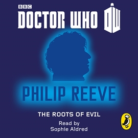 Audiobook Doctor Who: The Roots of Evil  - author Reeve Philip   - read by Sophie Aldred