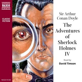 Audiobook The Adventures of Sherlock Holmes – Volume IV  - author Sir Arthur Conan Doyle   - read by David Timson