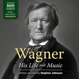 Audiobook Wagner – His Life and Music  - author Stephen Johnson   - read by Stephen Johnson