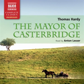 Audiobook The Mayor of Casterbridge  - author Thomas Hardy   - read by Anton Lesser